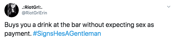 Text - .:RiotGrl: @RiotGrIErin Buys you a drink at the bar without expecting sex as payment. #SignsHesAGentleman