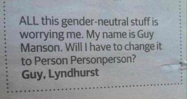 Text - ALL this gender-neutral stuff is worrying me. My name is Guy Manson. Will I have to change it to Person Personperson? Guy, Lyndhurst
