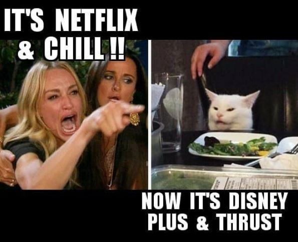 Facial expression - IT'S NETFLIX & CHILL!! NOW IT'S DISNEY PLUS & THRUST
