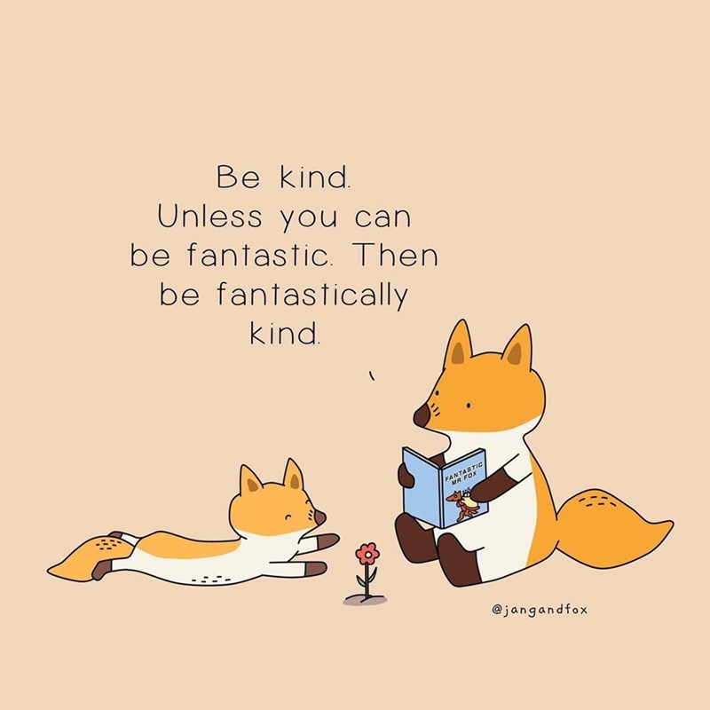 Text - Be kind Unless you can be fantastic. Then be fantastically kind FANTASTIC @jangandfox