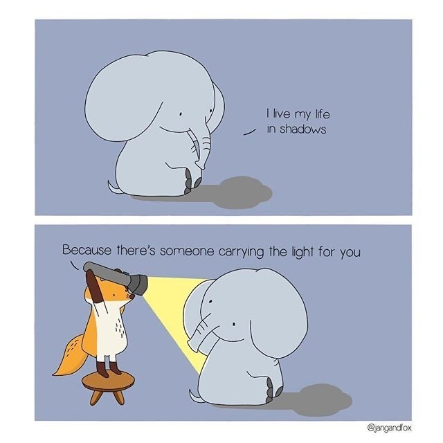Cartoon - I live my life in shadows Because there's someone carrying the light for you @jangandfox