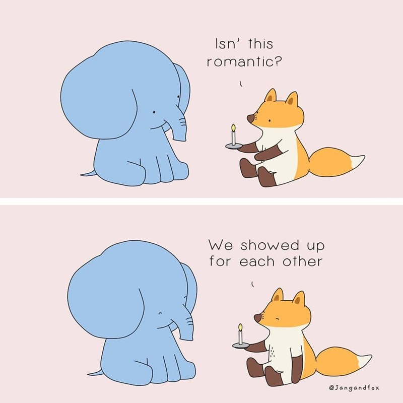 Cartoon - Isn' this romantic? We showed up for each other @Jangandfox