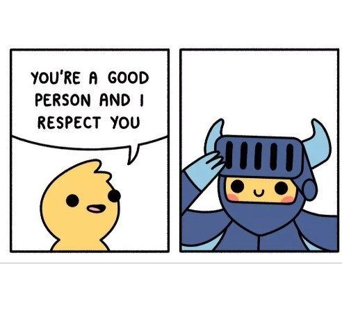 Cartoon - YOU'RE A GOOD PERSON AND I RESPECT YOU