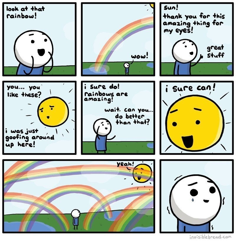 Text - Sun! thank you for this amazing thing my eyes! look at that rainbow! for great stuff wow! iSure do! rainbows are amazing! i Sure can! you... you like these? wait. can you... do better han that? i was just goofing around up here! yeah! invisible bread.com