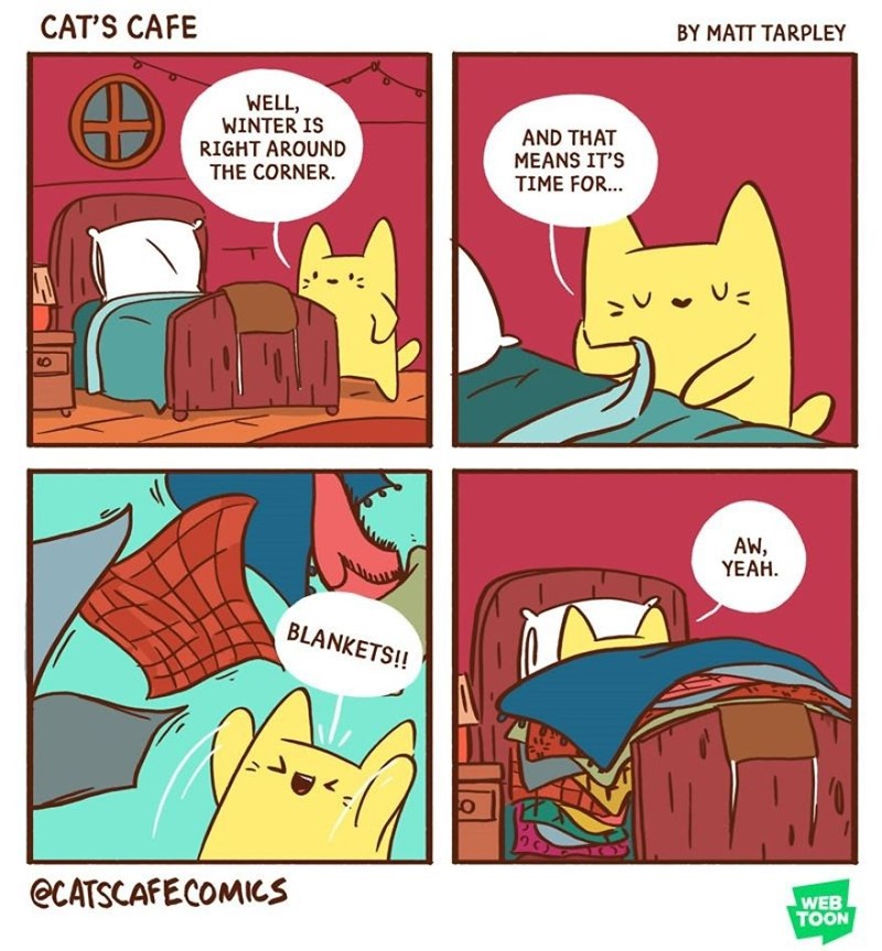 Cartoon - BY MATT TARPLEY CAT'S CAFE WELL, WINTER IS RIGHT AROUND THE CORNER. AND THAT MEANS IT'S TIME FOR... AW, YEAH. BLANKETS!! eCATSCAFECOMICs WEB TOON