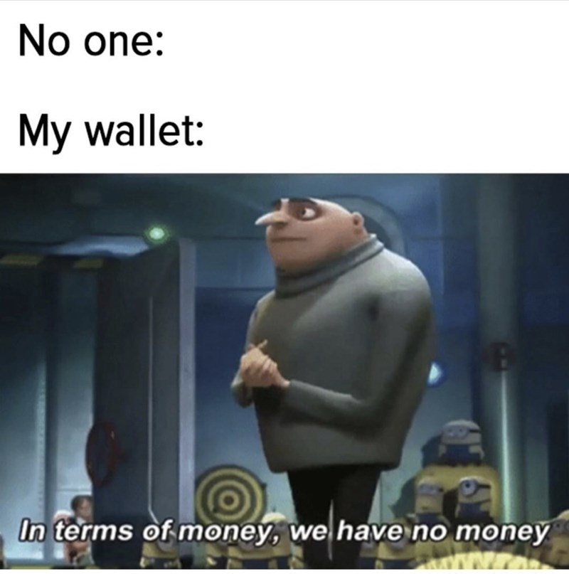 Photo caption - No one: My wallet: In terms of money, we have no money