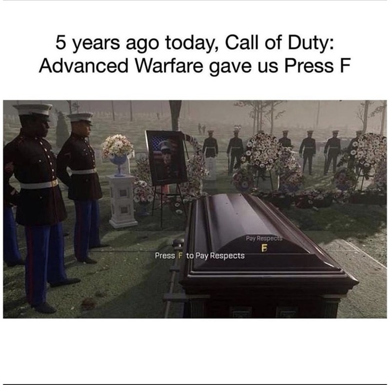 Text - 5 years ago today, Call of Duty: Advanced Warfare gave us Press F Pay Respects Press F to Pay Respects