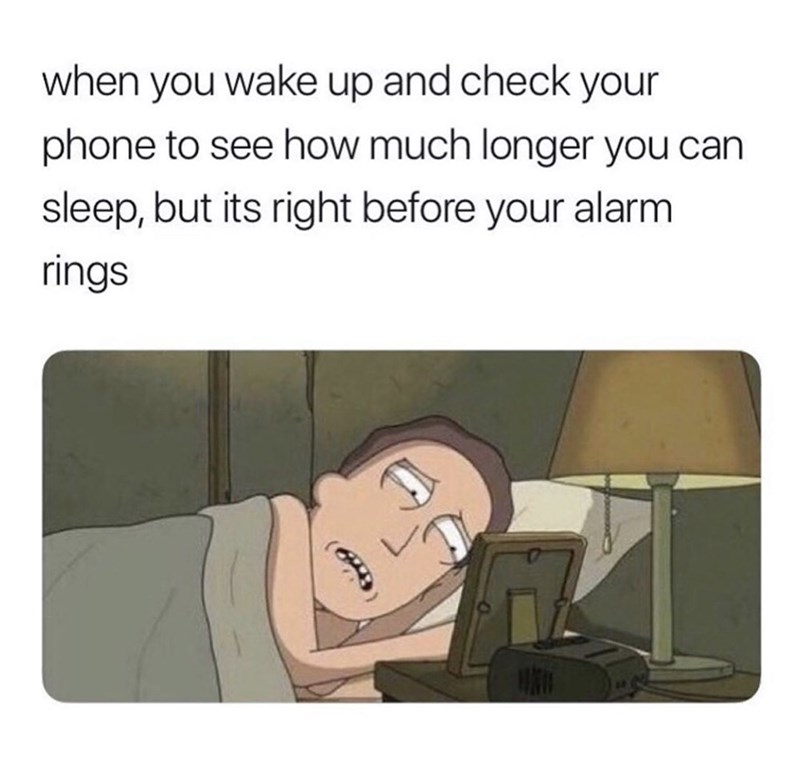 Cartoon - when you wake up and check your phone to see how much longer you can sleep, but its right before your alarm rings