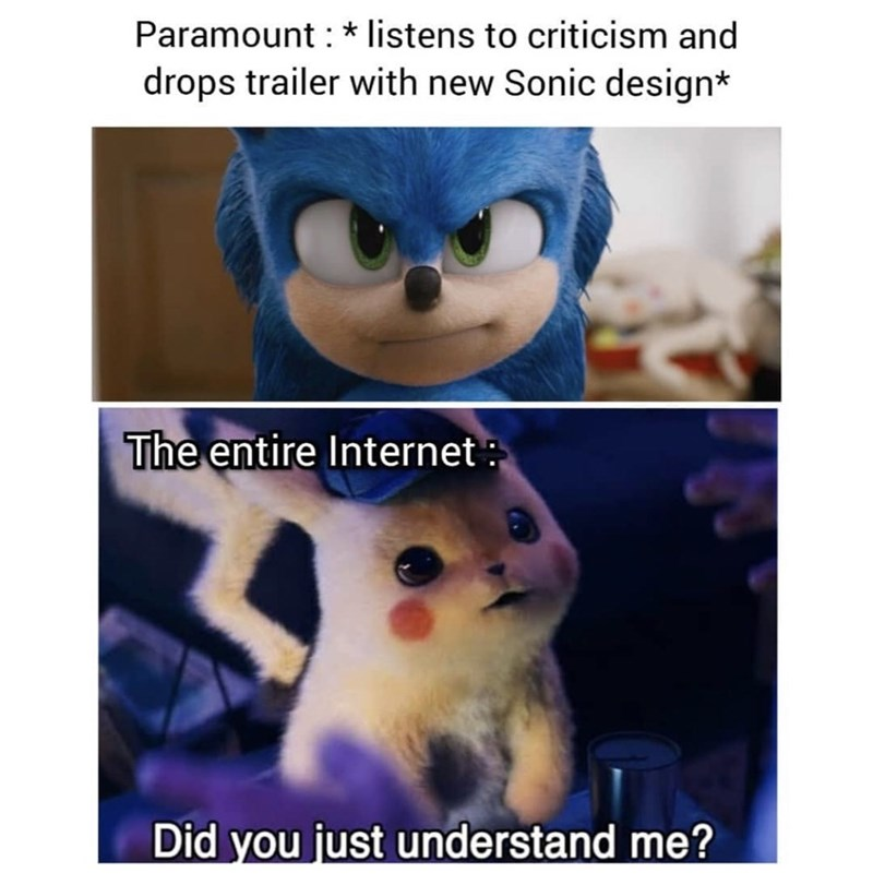 Text - Paramount listens to criticism and drops trailer with new Sonic design* The entire Internet Did you just understand me?