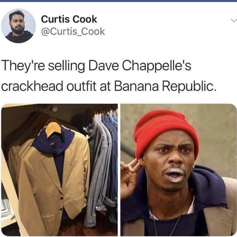 Turban - Curtis Cook @Curtis_Cook They're selling Dave Chappelle's crackhead outfit at Banana Republic.