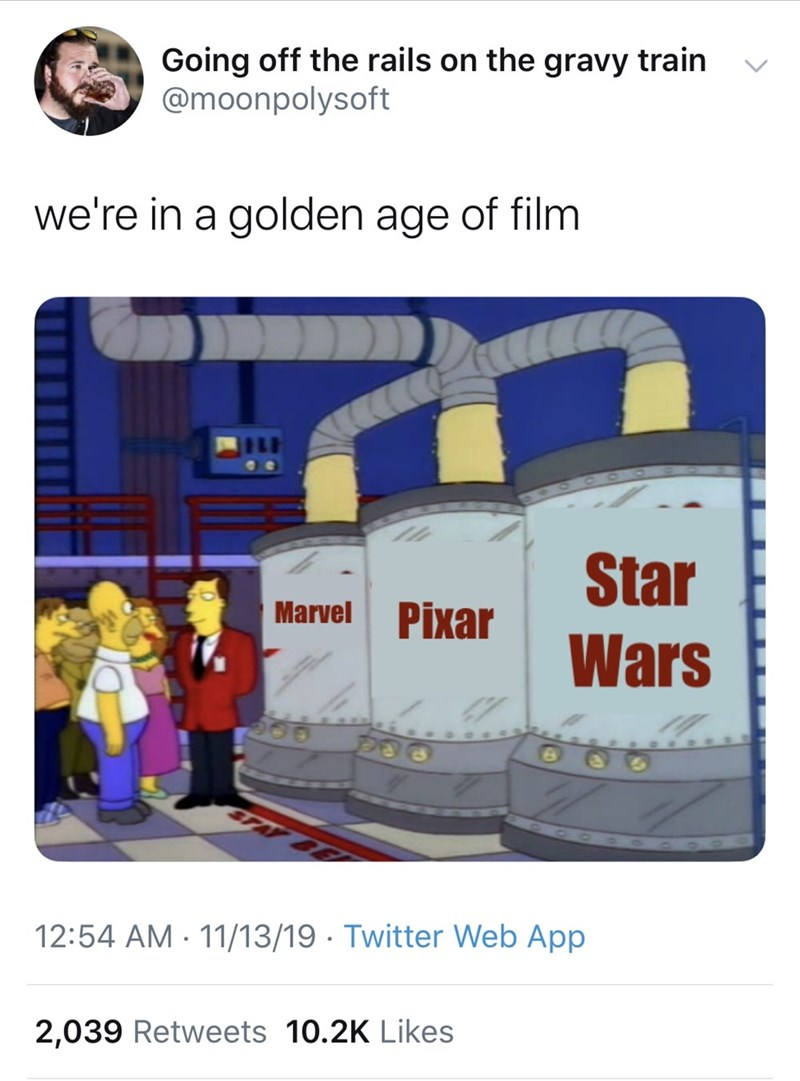 Product - Going off the rails on the gravy train @moonpolysoft we're in a golden age of film Star Wars Marvel Pixar 12:54 AM 11/13/19 Twitter Web App 2,039 Retweets 10.2K Likes
