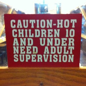 Text - CAUTION-HOT CHILDREN 10 AND UNDER NEED ADULT SUPERVISION