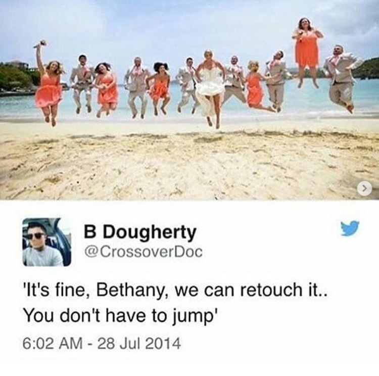 People - B Dougherty @CrossoverDoc It's fine, Bethany, we can retouch it.. You don't have to jump' 6:02 AM 28 Jul 2014