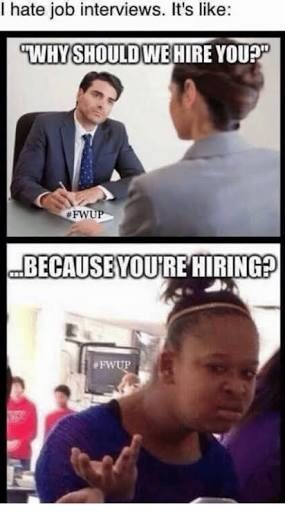White-collar worker - I hate job interviews. It's like: WHYSHOULD WE HIRE YOUPP OFWUP BECAUSEYOURE HIRING? FWUP