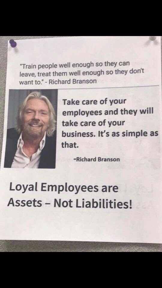 "Text - ""Train people well enough so they can leave, treat them well enough so they don't want to.""- Richard Branson Take care of your employees and they will take care of your business. It's as simple as that. -Richard Branson Loyal Employees are Assets -Not Liabilities!"