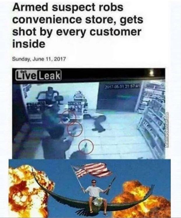 Organism - Armed suspect robs convenience store, gets shot by every customer inside Sunday, June 11, 2017 Live Leak 2017.05-31 21 574 Memecenter