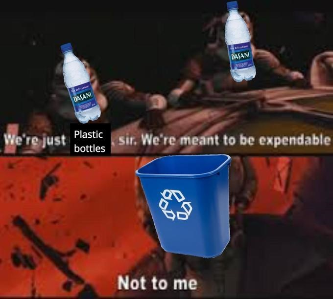 Product - DASANI DASANI We're just Plastic ,sir. We're meant to be expendable bottles Not to me