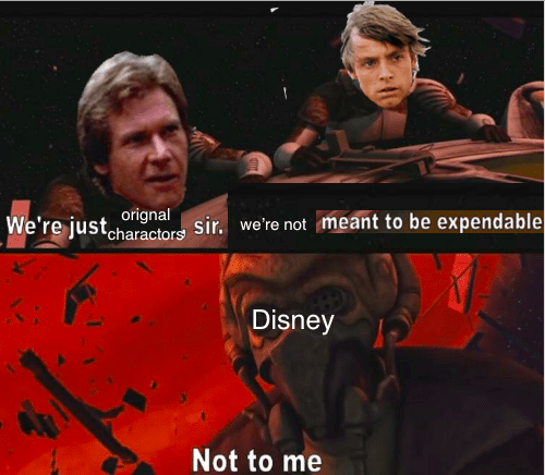 Photo caption - sir. we're not meant to be expendable We're just orgnal charactors Disney Not to me