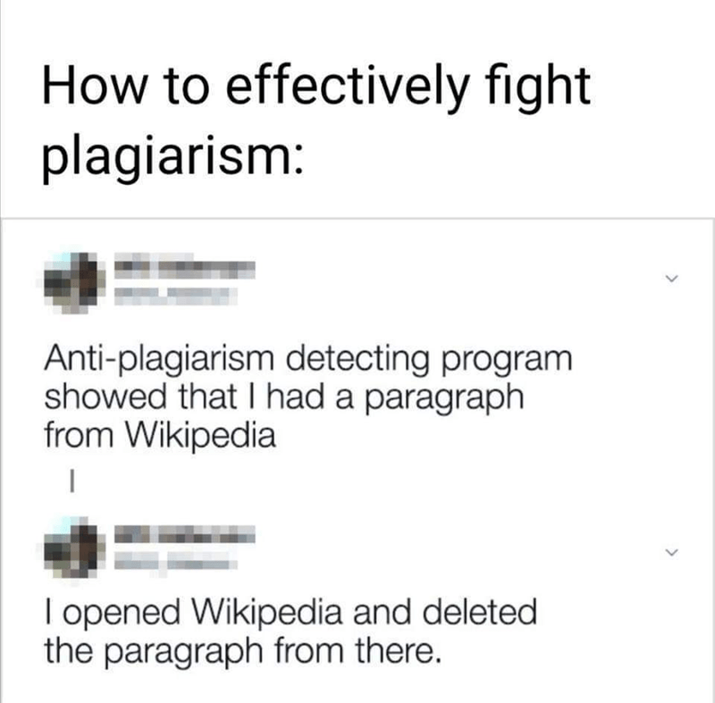 Text - How to effectively fight plagiarism: Anti-plagiarism detecting program showed that I had a paragraph from Wikipedia I opened Wikipedia and deleted the paragraph from there.