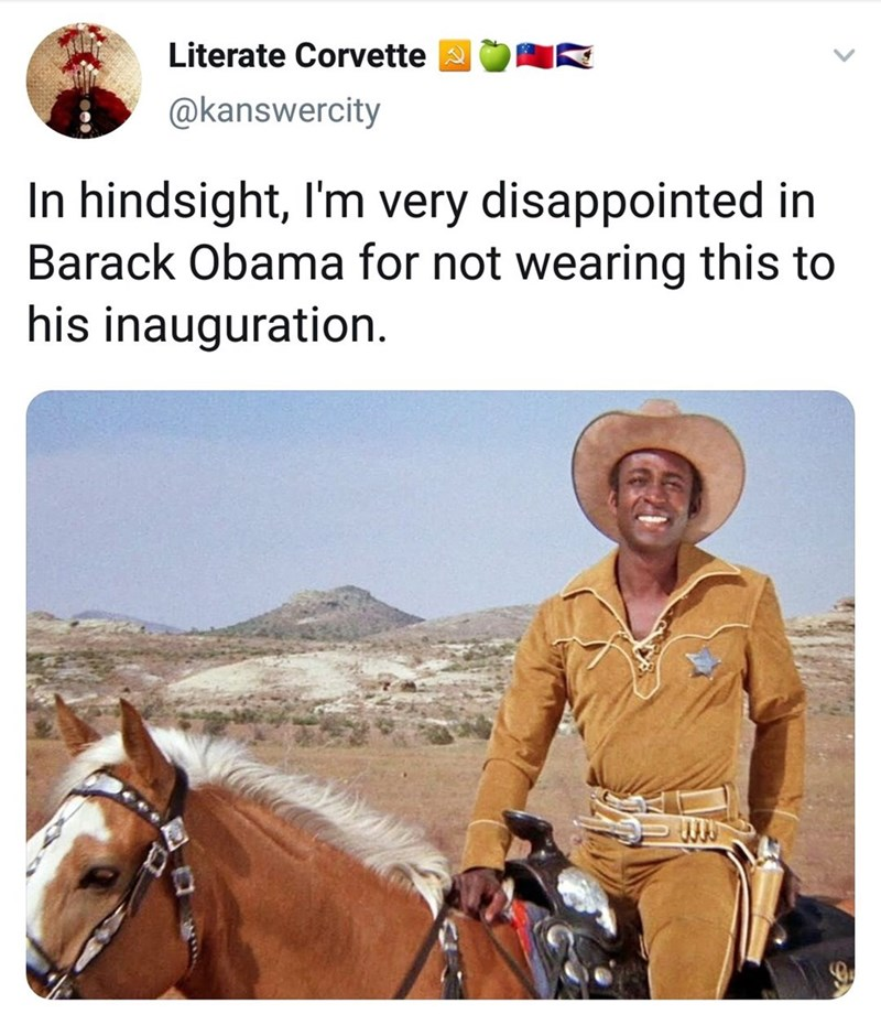 Horse - Literate Corvette @kanswercity In hindsight, I'm very disappointed in Barack Obama for not wearing this to his inauguration