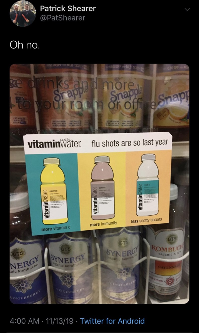 Product - Patrick Shearer @PatShearer Oh no. 00 OFF MLS T e orinks andmore 0OFFA Snappls or off ceap to your roo at vitaminwater CLACEAU flu shots are so last year essential dofense से less snotty tissues more immunity more vitaminc GTS GTS GTS GTS KOMBUCH organic kombuch NERGY organic & f rganic kombucha nic kombucha CAYENNA mzymes INGERBERS Ass INGERDERR GINGERBERRY ENLIGHTr 4:00 AM 11/13/19 Twitter for Android vitaminwater vitaminwater vitaminwater