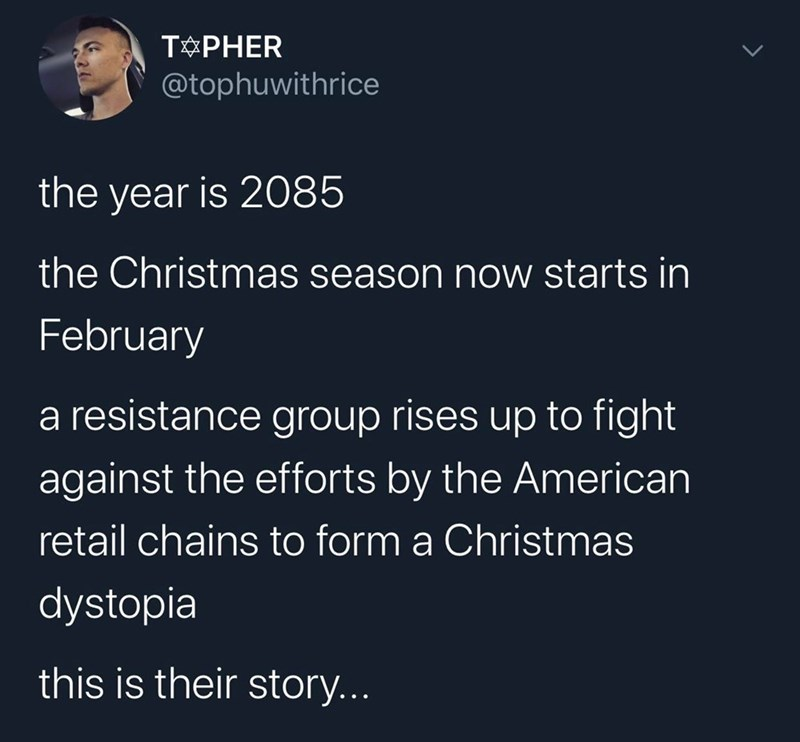 Text - T PHER @tophuwithrice the year is 2085 the Christmas season now starts in February a resistance group rises up to fight against the efforts by the American retail chains to form a Christmas dystopia this is their story...