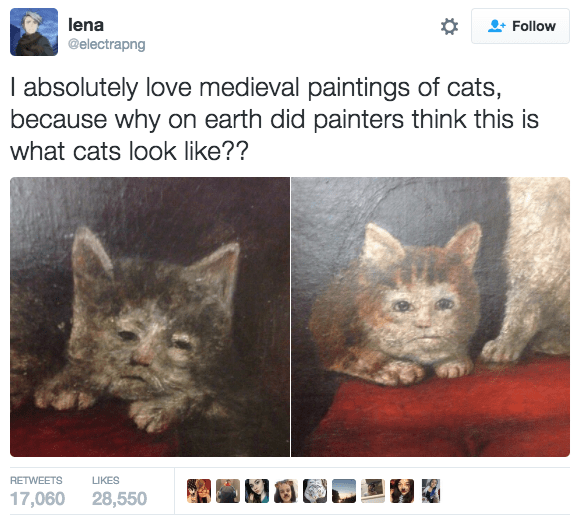 Cat - lena Follow @electrapng I absolutely love medieval paintings of cats, because why on earth did painters think this is what cats look like?? RETWEETS ЦKES 17,060 28,550