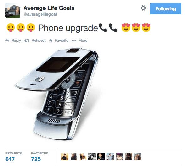 Mobile phone - Following Average Life Goals @averagelifegoal Phone upgrade Reply tRetweet Favorite More 3 4 56 78 0 FAVORITES RETWEETS 725 847