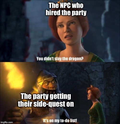 Photo caption - The NPC who hired the party You didn't slay the dragon? The party getting their side-quest on It's on my to-do list! imgflip.com