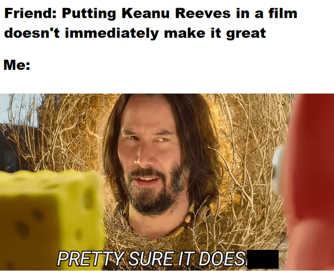 Hair - Friend: Putting Keanu Reeves in a film doesn't immediately make it great Мe: PRETTY SURE IT DOES