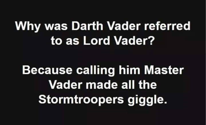 Font - Why was Darth Vader referred to as Lord Vader? Because calling him Master Vader made all the Stormtroopers giggle.