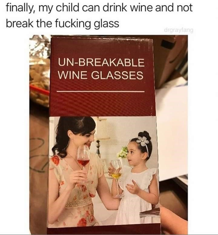 Text - finally, my child can drink wine and not break the fucking glass drgraylang UN-BREAKABLE WINE GLASSES