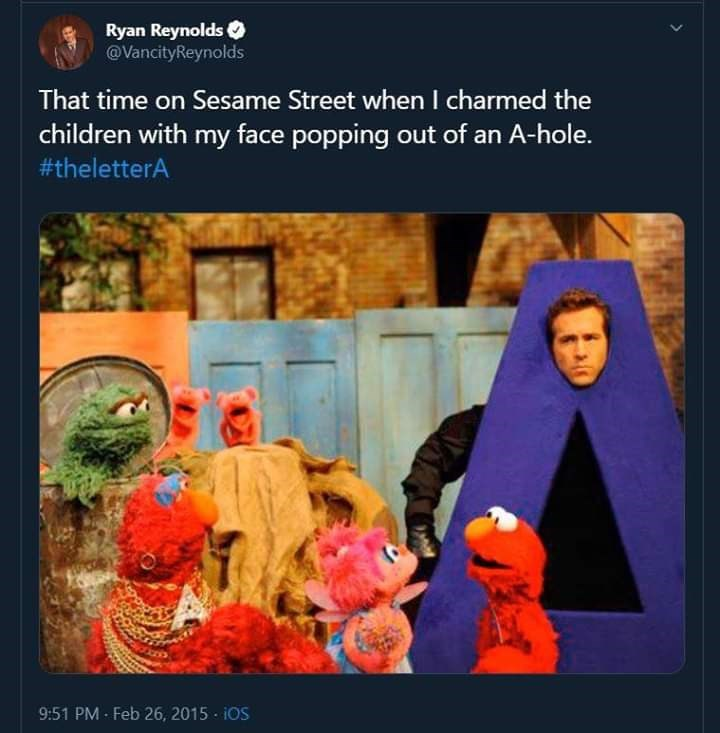 Text - Ryan Reynolds @VancityReynolds That time on Sesame Street when I charmed the children with my face popping out of an A-hole. #theletterA 9:51 PM-Feb 26, 2015 iOS