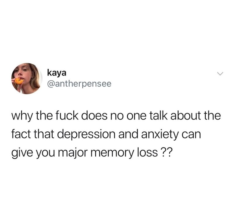 Text - kaya @antherpensee why the fuck does no one talk about the fact that depression and anxiety can give you major memory loss??