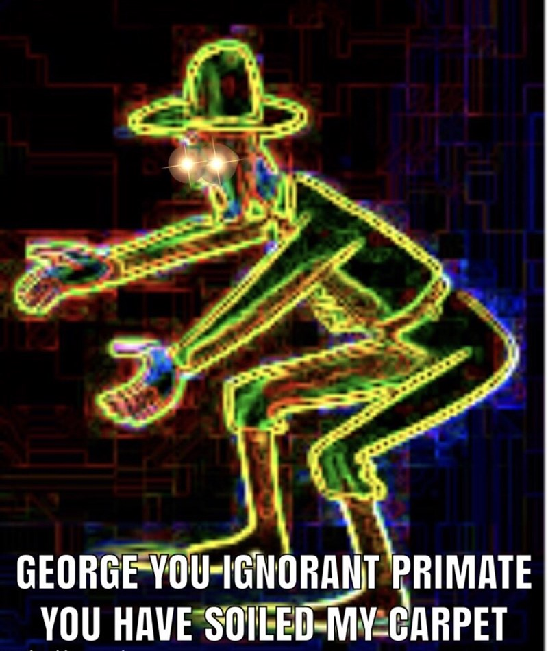 Neon - GEORGE YOU-IGNORANT PRIMATE YOU HAVE SOILED-MY CARPET