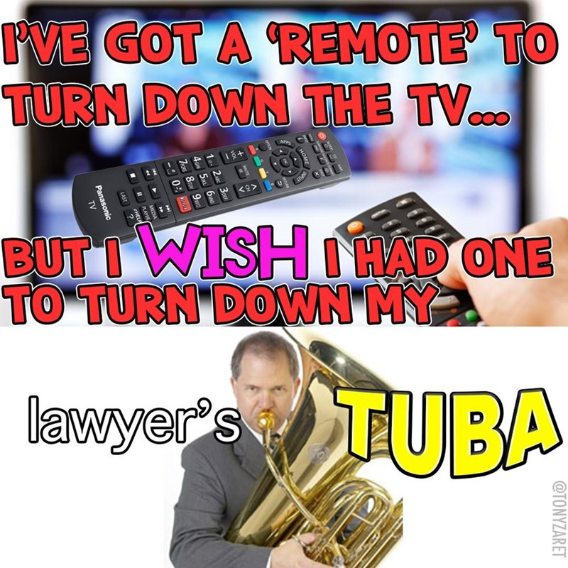 Brass instrument - VE GOT A REMOTE TO TURN DOWN THE TV APP 13+ <2> BUT I WISH HAD ONE TO TURN DOWN' MY lawyer's TUBA @TONYZARET Panasonic