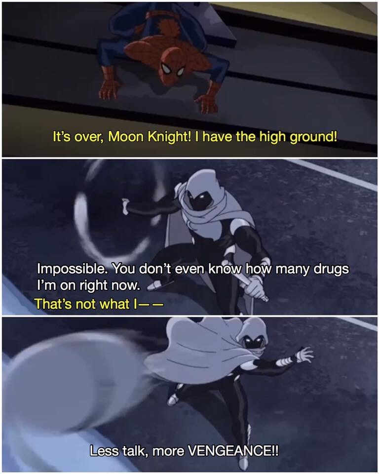 Fictional character - It's over, Moon Knight! I have the high ground! Impossible. You don't even know how many drugs I'm on right now. That's not what I- Less talk, more VENGEANCE!!