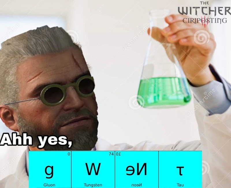 Product - THE WITCHER CIRIPOSTING Ahh yes, 74 01 W mtine 9И T Gluon Tungsten Tau dreamsting dpeamstime
