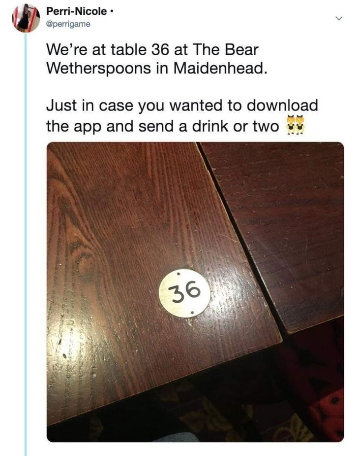 Text - Perri-Nicole @perrigame We're at table 36 at The Bear Wetherspoons in Maidenhead. Just in case you wanted to download the app and send a drink or two 36 A
