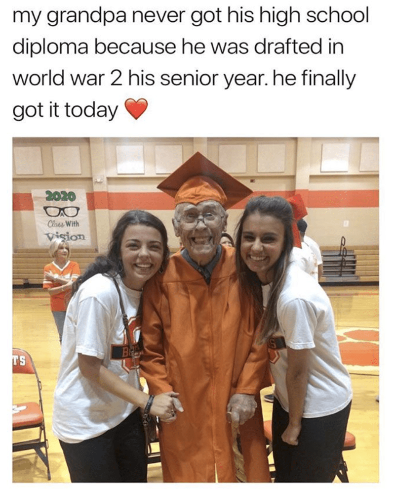 Youth - my grandpa never got his high school diploma because he was drafted in world war 2 his senior year. he finally got it today 2020 Ciass With Vision B TS