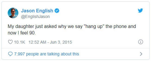 """Text - Jason English @EnglishJason My daughter just asked why we say """"hang up"""" the phone and now I feel 90 10.1K 12:52 AM - Jun 3, 2015 7,997 people are talking about this >"""