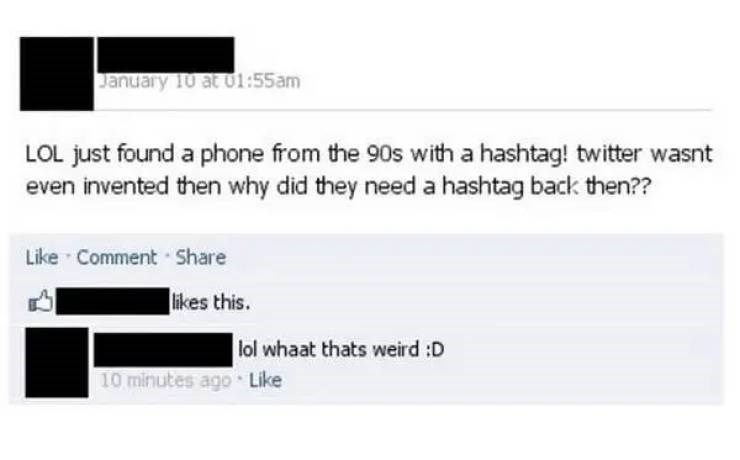 Text - January 10 at 01:55am LOL just found a phone from the 90s witha hashtag! twitter wasnt even invented then why did they need a hashtag back then?? Like Comment Share likes this. lol whaat thats weird :D 10 minutes ago Like