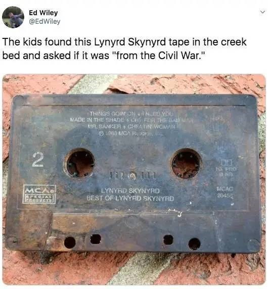 """Rust - Ed Wiley @EdWiley The kids found this Lynyrd Skynyrd tape in the creek bed and asked if it was """"from the Civil War."""" MADE IN THE SHADEC FER THE BAU R SANKER CHEATIN WOMAN 1980 MGA Resor 2 MCAC 20450 MCAe PECIA FnepucT LYNYRD SKYNYRD BEST OF LYNYRD SKYNYRD"""