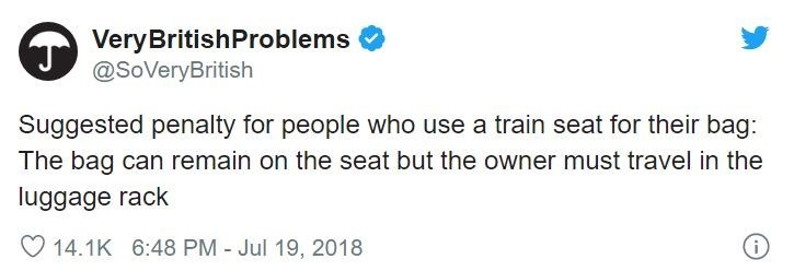 Text - Very BritishProblems @SoVeryBritish Suggested penalty for people who use a train seat for their bag: The bag can remain on the seat but the owner must travel in the luggage rack 14.1K 6:48 PM - Jul 19, 2018