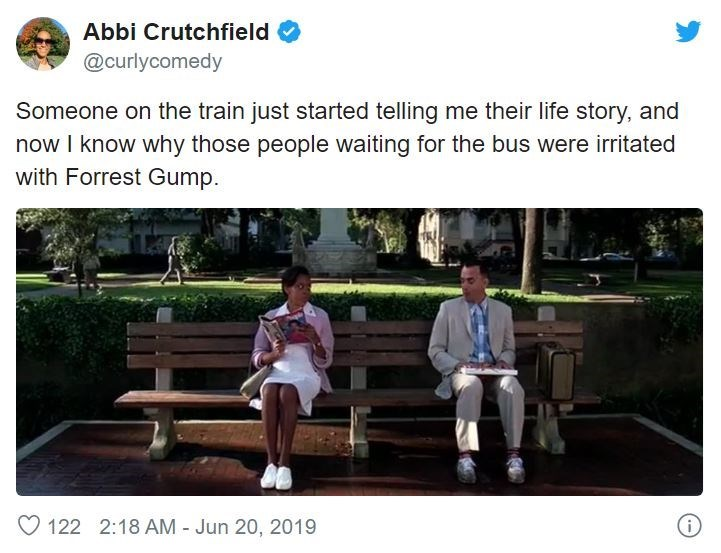 Text - Abbi Crutchfield @curlycomedy Someone on the train just started telling me their life story, and now I know why those people waiting for the bus were irritated with Forrest Gump 122 2:18 AM - Jun 20, 2019