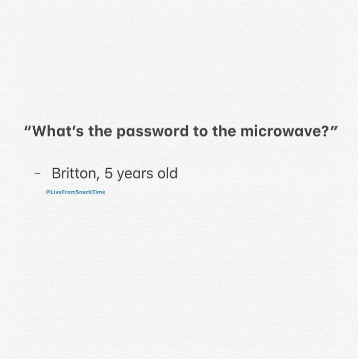 "Text - ""What's the password to the microwave?"" Britton, 5 years old OLiveFromSnackTime"