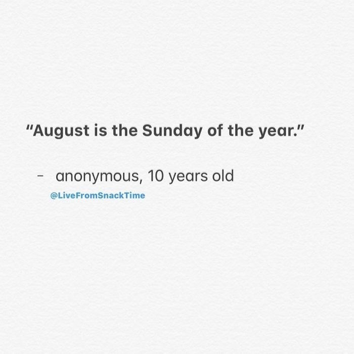 "Text - ""August is the Sunday of the year."" anonymous, 10 years old @LiveFromSnackTime"