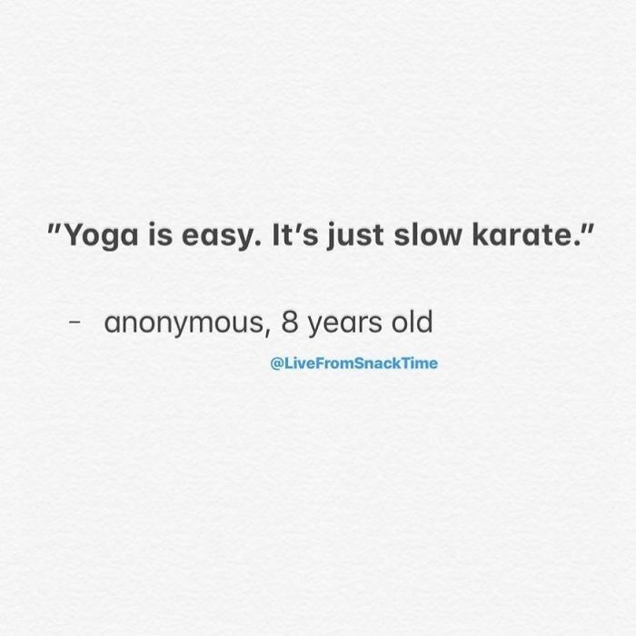 "Text - ""Yoga is easy. It's just slow karate."" anonymous, 8 years old @LiveFromSnackTime"