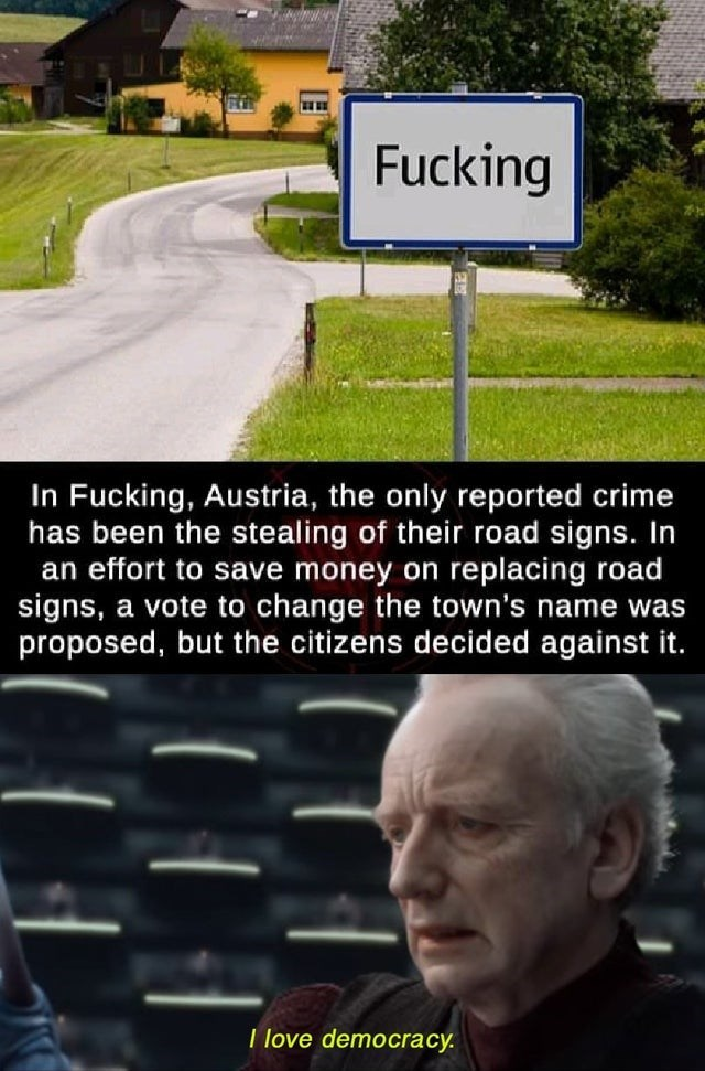 Photo caption - ww Fucking In Fucking, Austria, the only reported crime has been the stealing of their road signs. In an effort to save money on replacing road signs, a vote to change the town's name was proposed, but the citizens decided against it. I love democracy