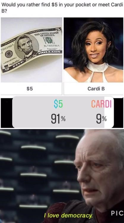 Face - Would you rather find $5 in your pocket or meet Cardi B? TEENTTED s 73553780 A 2 BL73553780 DOLAAIES ranm $5 Cardi B $5 CARDI 91 % 9% T love democracy PIC